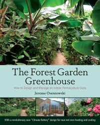 the forest garden greenhouse how to design and manage an indoor