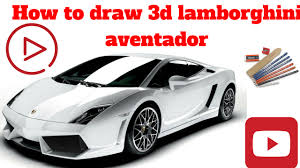 lamborghini aventador sketch how to draw 3d lamborghini aventador draw sketch youtube
