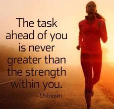 motivational quote running the task ahead of you is never greater than the strength within