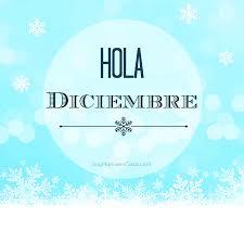 imagenes hola diciembre hola diciembre mira más imágenes y gráficos para compartir en