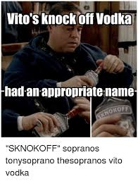 Tony Soprano Memes - vito s knockoff vodka thad an appropriate name okoff sknokoff