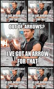 Hawkeye Meme - hawkeye i ve got an arrow for that does anyone realize at