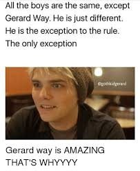 Gerard Way Memes - all the boys are the same except gerard way he is just different