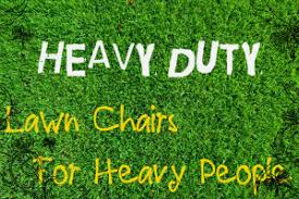 large heavy duty lawn chairs for heavy people for big and heavy