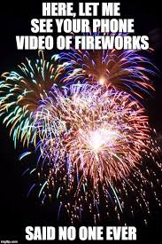 Fireworks Meme - may as well delete it right now imgflip