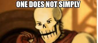 One Does Simply Not Meme Generator - papyrus one does not simply blank template imgflip