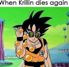 Dbz Meme - when krillin dies again dbz meme funny goku dragonball z memes