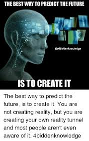 Create A Meme With Your Own Picture - the bestway to predict the future q4biddenknowledge is to create it