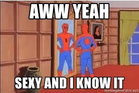 Awwww Yeah Meme - aww yeah sexy and i know it spiderman mirror meme generator