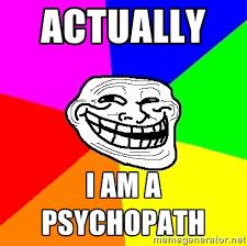 Internet Troll Meme - internet trolls are sadists and psychopaths psychologist report