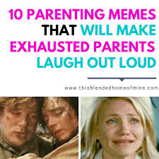 Memes About Parents - 10 parenting memes that will make even exhausted parents laugh out