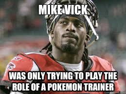 Mike Vick Memes - mike vick was only trying to play the role of a pokemon trainer
