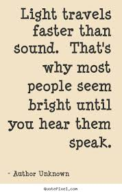 What Travels Faster Light Or Sound Quotes About Success Light Travels Faster Than Sound That U0027s Why