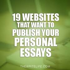 websites that publish personal essays  many pay  Great way for a blogger to