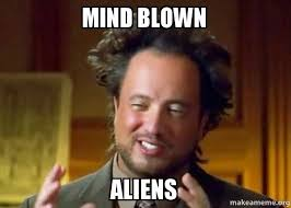 Mind Blowing Meme - mind blown aliens ancient aliens crazy history channel guy