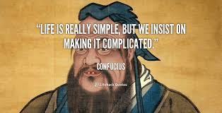 Confucius Meme - life is really simple but we insist on making it complicated