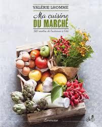 cuisine du marché ma cuisine du marché editions larousse