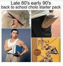 Cholo Memes - late 80 s early 90 s back to school cholo starter pack 80s meme on