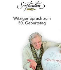 witzige sprüche zum 50 geburtstag mann scriptaculum