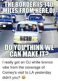 Bronco Meme - 25 best memes about white bronco white bronco memes