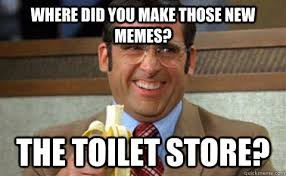 Best New Memes - where did you make those new memes the toilet store toilet