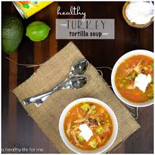 soup for thanksgiving healthy turkey tortilla soup a healthy life for me
