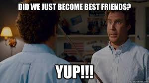 Did We Just Become Best Friends Meme - step brothers on twitter quotquoti wanna make bank bro i wanna get