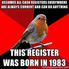 Retail Robin Meme - assumes all cash registers everywhere are always current and can