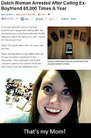 Overly Attached Girlfriend Meme - that s my mom overly attached girlfriend girlfriends and medicine