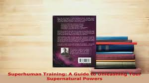download superhuman training a guide to unleashing your