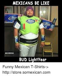 Mexican Funny Memes - mexicans be like blid oso mexican bud lightyear funny mexican t