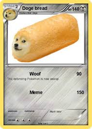 Loaf Meme - pok礬mon doge bread woof my pokemon card