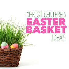 christ centered easter basket ideas