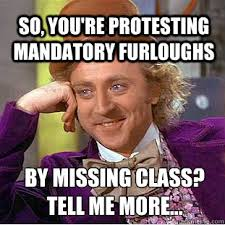 Willy Wonka Tell Me More Meme - so you re protesting mandatory furloughs by missing class tell