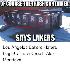 Laker Hater Memes - ofcoursethetrashcontainere nopar l a k e 158 2991 says lakers los