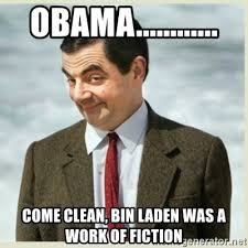Obama Bin Laden Meme - obama come clean bin laden was a work of fiction mr