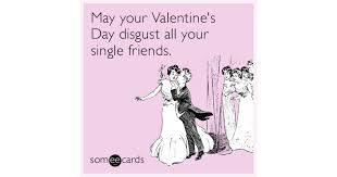 day cards for friends may your s day disgust all your single friends