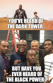 Black Power Memes - you ve heard of the dark tower but have you heard of the dark power
