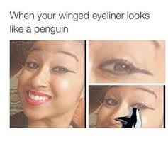 Eyeliner Meme - 34 beauty memes that are so on point it isn t even funny apply
