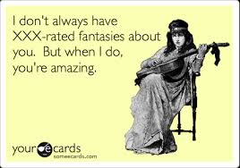 Xrated Memes - i don t always have xxx rated fantasies about you but when i do