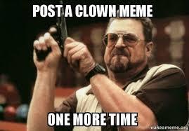 Clown Meme - post a clown meme one more time richy rich make a meme