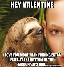 Hey I Love You Meme - hey valentine i love you more than finding extra fries at the bottom