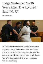 U Meme - judge sentenced to 30 years after the accused said no u no u