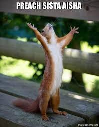 Aisha Meme - preach sista aisha happy squirrel make a meme