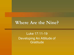 where are the nine luke 17 11 19 developing an attitude of