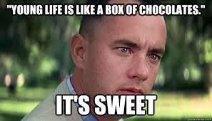 Meme Young - young life is like a box of chocolates it s sweet offensive