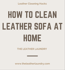 To Clean Leather Sofa How To Clean Leather Sofa At Home Cleaning Hacks