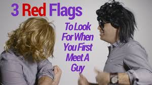 Red Flags When Dating 3 Red Flags To Look For When You First Meet A Guy Youtube