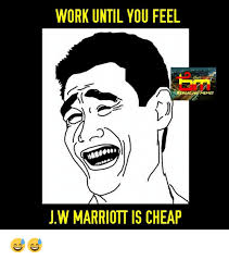Cheap Meme - work until you feel jw marriottis cheap memes meme on me me