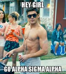 Alpha Meme - hey girl go alpha sigma alpha make a meme